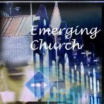 The 'Church' Infecting Christianity: Where Did the Emergent Church 'Emerge' From?