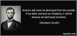 quote-america-will-never-be-destroyed-from-the-outside-if-we-falter-and-lose-our-freedoms-it-will-be-abraham-lincoln-112618