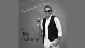 The Good Life with Mike the Wine Guy Sundays 3-5pm EST
