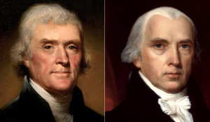 Thomas Jefferson & James Madison