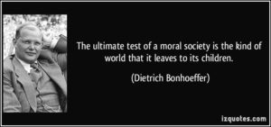quote-the-ultimate-test-of-a-moral-society-is-the-kind-of-world-that-it-leaves-to-its-children-dietrich-bonhoeffer-20914